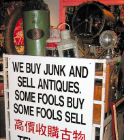 We buy junk | and sell antiques | Some fools buy | Some fools sell